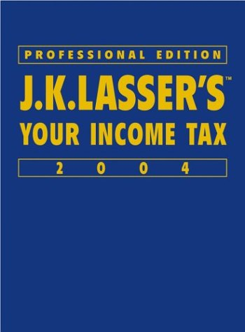 9780471454656: JK Lasser's Your Income Tax Professional Edition 2004