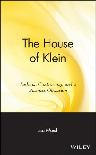 9780471455639: The House of Klein: Fashion, Controversy, and a Business Obsession