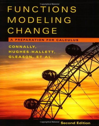 Functions Modeling Change: A Preparation for Calculus: Eric Connally, Deborah