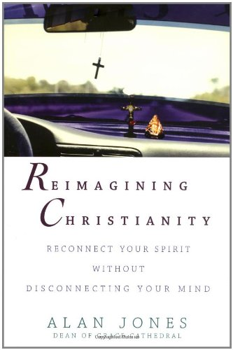 9780471457077: Reimagining Christianity: Reconnect Your Spirit without Disconnecting Your Mind