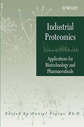 Industrial Proteomics: Applications for Biotechnology and Pharmaceuticals: Daniel Figeys