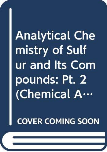 9780471458593: The Analytical Chemistry of Sulfer and its Compounds - Part 2 (Chemical Analysis (A Series of Monographs on Analytical Chemistry and its Applications), Volume 29)