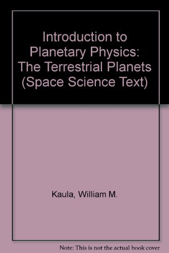 Introduction to Planetary Physics: The Terrestrial Planets (Space Science Text): William M. Kaula