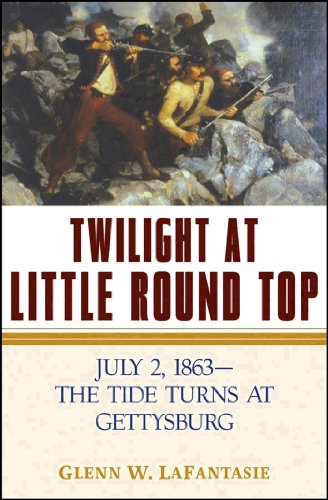 Twilight At Little Round Top: July 2, 1863, The Tide Turns At Gettysburg: LaFantasie, Glenn W.