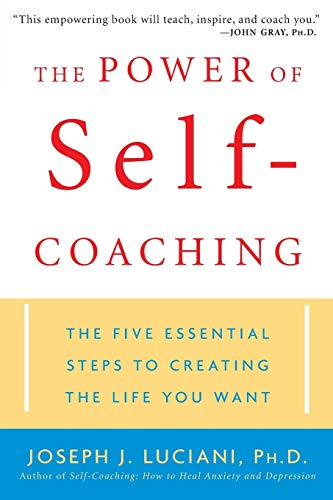 The Power of Self-Coaching: The Five Essential Steps to Creating the Life You Want Joseph J. Luciani