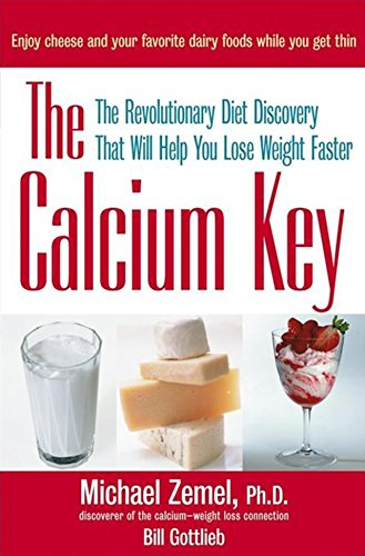The Calcium Key: The Revolutionary Diet Discovery That Will Help You Lose Weight Faster (047146368X) by Michael Zemel; Bill Gottlieb