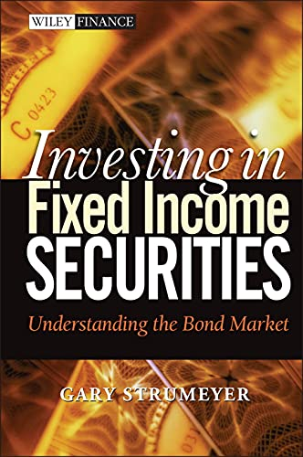 Investing in Fixed Income Securities: Understanding the: Strumeyer, Gary