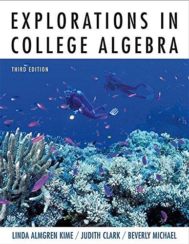 Explorations in College Algebra: Linda Almgren Kime/ Judith Clark/ Beverly K. Michael