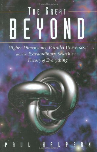 9780471465959: The Great Beyond: Higher Dimensions, Parallel Universes, and the Extraordinary Search for a Theory of Everything