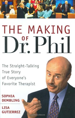 9780471467267: Making of Dr.Phil: The Straight-talking True Story of Everyone's Favorite Therapist (History)