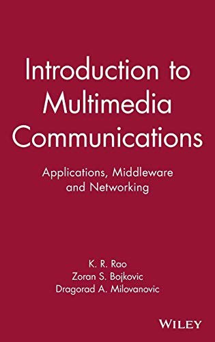 Introduction To Multimedia Communications: Applications, Middleware, Networking: Rao, K.R.;Bojkovic, Z.