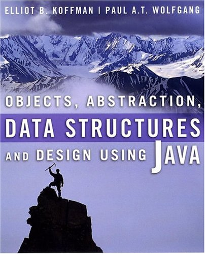 Objects, Abstraction, Data Structures and Design: Using: Wolfgang, Paul A.