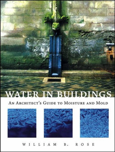 9780471468509: Water in Buildings: An Architect's Guide to Moisture and Mold