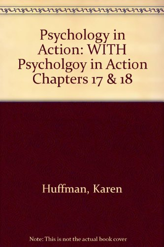 Psychology in Action: WITH Psycholgoy in Action Chapters 17 & 18: Huffman, Karen