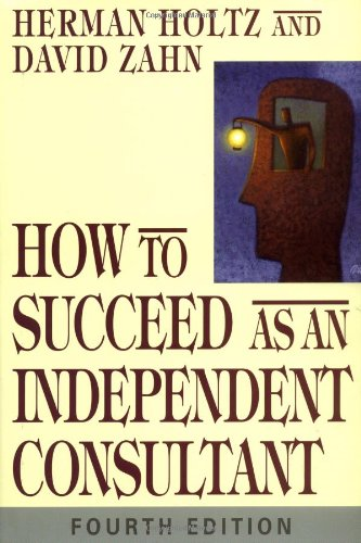 How to Succeed as an Independent Consultant (9780471469100) by Holtz, Herman; Zahn, David