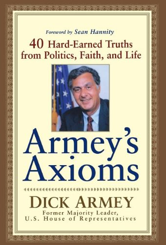 Armey's Axioms: 40 Hard-Earned Truths from Politics,: Armey, Dick