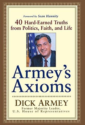 Armey's Axioms: 40 Hard-Earned Truths from Politics, Faith and Life: Armey, Dick