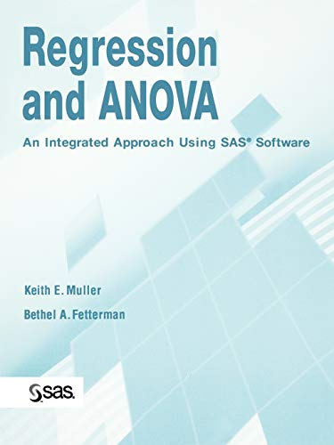 Regression and ANOVA: An Integrated Approach Using SAS Software: Muller, Keith E., Fetterman, ...