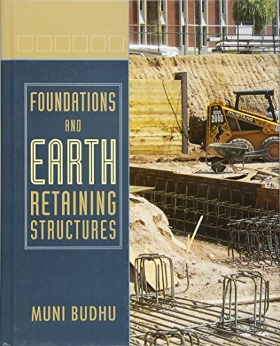 Earth Retaining Structures : Foundations and earth retaining structures by muni budhu