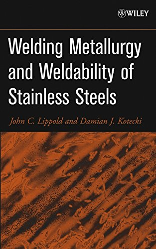 Welding Metallurgy and Weldability of Stainless Steels: John C. Lippold;