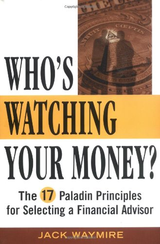 9780471476993: Who's Watching Your Money?: The 17 Paladin Principles for Selecting a Financial Advisor (Finance & Investments)