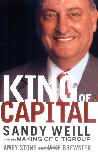 9780471477488: King of Capital: Sandy Weill and the Making of Citigroup