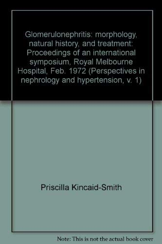 9780471477600: Glomerulonephritis: morphology, natural history, and treatment: Proceedings of an international symposium, Royal Melbourne Hospital, Feb. 1972 (Perspectives in nephrology and hypertension, v. 1)