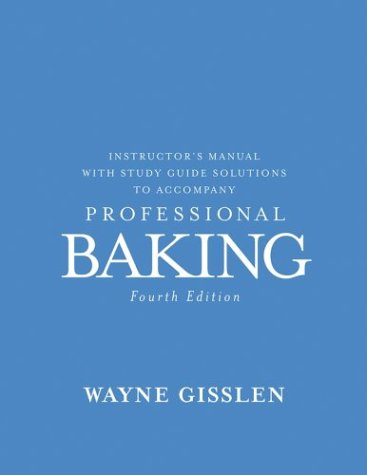 9780471477792: Instructor's Manual with Study Guide Solutions to Accompany Professional Baking, Fourth Edition