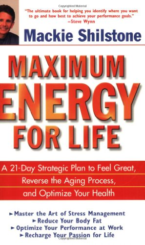 9780471478829: Maximum Energy for Life: A 21-Day Strategic Plan to Feel Great, Reverse the Aging Process, and Optimize Your Health