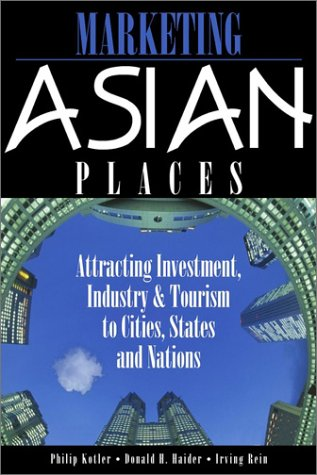 Marketing Asian Places : Attracting Investment, Industry,: Donald H. Haider;