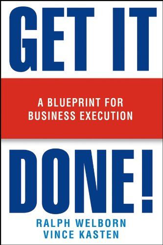 Get It Done!: A Blueprint for Business: Ralph Welborn, Vince