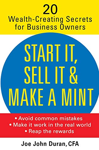 9780471479611: Start It, Sell It and Make a Mint: 20 Wealth-Creating Secrets for Business Owners