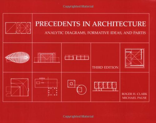 Precedents in Architecture: Analytic Diagrams, Formative Ideas, and Partis