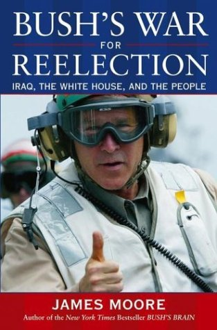 Bush's War For Reelection: Iraq, the White: James Moore