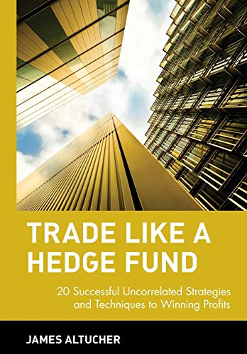 9780471484851: Trade Like a Hedge Fund: 20 Successful Uncorrelated Strategies and Techniques to Winning Profits