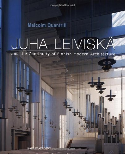 Juha Leiviska: And the Continuity of Finnish Modern Architecture: Quantrill, Malcolm; Leiviska, ...
