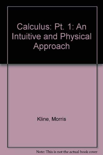 9780471491149: Calculus: Pt. 1: An Intuitive and Physical Approach