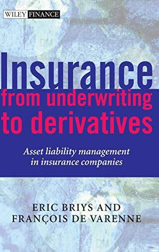 9780471492276: Insurance: From Underwriting to Derivatives: Asset Liability Management in Insurance Companies