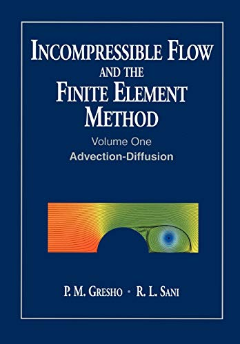 9780471492498: Incompressible Flow and the Finite Element Method, Volume 1, Advection-Diffusion and Isothermal Laminar Flow