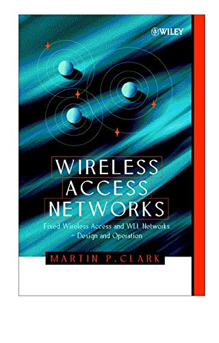 Wireless Access Networks: Fixed Wireless Access And Wll Networks, Design And Operation