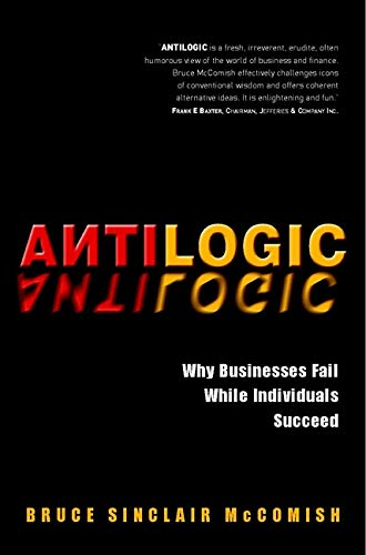 9780471494515: Antilogic: Why Businesses Fail While Individuals Succeed