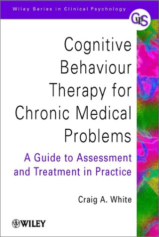 9780471494805: Cognitive Behaviour Therapy for Chronic Medical Problems: A Guide to Assessment and Treatment in Practice (Wiley Series in Clinical Psychology)