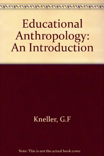 Education Anthropology: An Introduction: G. F. Kneller
