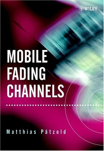 Mobile Fading Channels: Modelling, Analysis, & Simulation: Matthias Pätzold