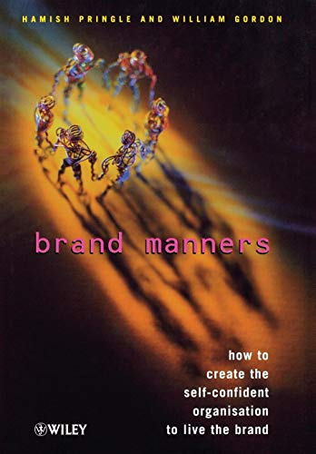 Brand Manners: How to Create the Self-Confident Organization to Live the Brand