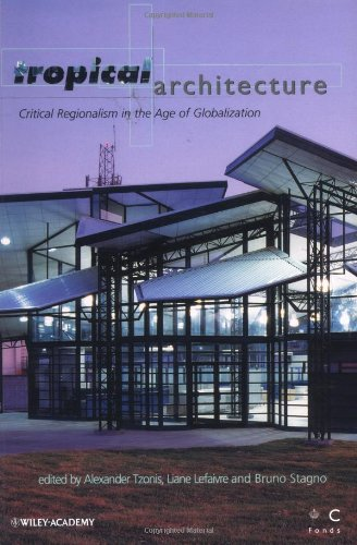 Tropical Architecture: Critical Regionalism in the Age of Globalization: Tzonis, Alexander, ...
