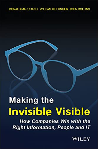 Making the Invisible Visible: How Companies Win: Donald A. Marchand,