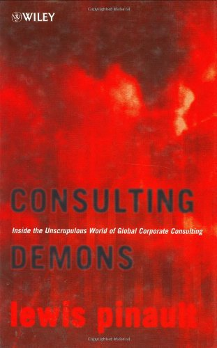 Consulting Demons: Inside the Unscrupulous World of Global Corporate Consulting (Hardback): Lewis ...