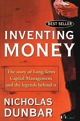 Inventing Money: The Story of Long-Term Capital Management and the Legends Behind It