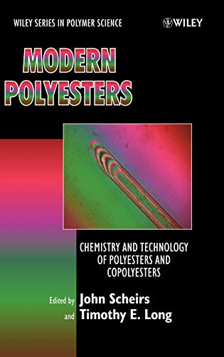 Modern Polyesters: Chemistry and Technology of Polyesters and Copolyesters: Scheirs, John (Editor)/...